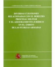 DIVERSAS CUESTIONES RELACIONADAS CON EL DERECHO PROCESAL MILITAR Y EL ASESORAMIENTO JURÍDICO EN EL ÁMBITO DE LAS FUERZAS ARMADAS (V Jornadas del Cuerpo Jurídico Militar)