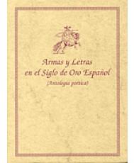 ARMAS Y LETRAS EN EL SIGLO DE ORO ESPAÑOL (ANTOLOGÍA POÉTICA)