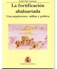 FORTIFICACIÓN ABALUARTADA. UNA ARQUITECTURA MILITAR Y POLÍTICA, LA
