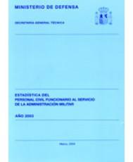 ESTADÍSTICA DEL PERSONAL CIVIL FUNCIONARIO AL SERVICIO DE LA ADMINISTRACIÓN MILITAR 2003