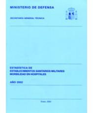 ESTADÍSTICA DE ESTABLECIMIENTOS SANITARIOS MILITARES Y MORBILIDAD EN HOSPITALES 2002