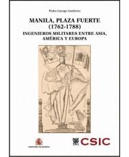 MANILA, PLAZA FUERTE (1762-1788). INGENIEROS MILITARES ENTRE ASIA, AMÉRICA Y EUROPA