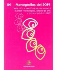 MONOGRAFÍAS DEL SOPT Nº4. DETECCIÓN E IDENTIFICACIÓN DE MATERIAL NUCLEAR Y RADIOLÓGICO: ESTADO DE ARTE Y TENDENCIA FUTURA. 2009