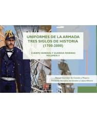 UNIFORMES DE LA ARMADA TRES SIGLOS DE HISTORIA (1700-2000). CUERPO GENERAL Y GUARDIA MARINAS. VOL. II