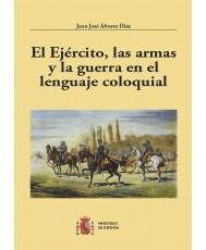 EL EJÉRCITO, LAS ARMAS Y LA GUERRA EN EL LENGUAJE COLOQUIAL