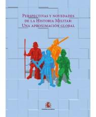 PERSPECTIVAS Y NOVEDADES DE LA HISTORIA MILITAR: APROXIMACIÓN GLOBAL. TOMO I y II