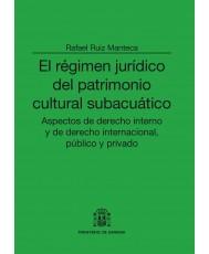 RÉGIMEN JURÍDICO DEL PATRIMONIO CULTURAL SUBACUÁTICO: ASPECTOS DE DERECHO INTERNO Y DE DERECHO INTERNACIONAL, PÚBLICO Y PRIVADO, EL