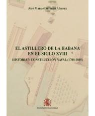 EL ASTILLERO DE LA HABANA EN EL SIGLO XVIII. HISTORIA Y CONSTRUCCIÓN NAVAL (1700-1805)