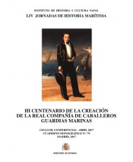 III CENTENARIO DE LA CREACIÓN DE LA REAL COMPAÑÍA DE CABALLEROS GUARDIAS MARINAS. CUADERNO MONOGRÁFICO Nº 75