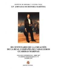 III CENTENARIO DE LA CREACIÓN DE LA REAL COMPAÑÍA DE CABALLEROS GUARDIAS MARINAS. CUADERNO MONOGRÁFICO Nº 75