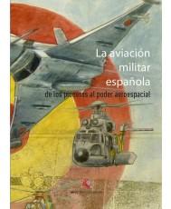 LA AVIACIÓN MILITAR ESPAÑOLA DE LOS PIONEROS AL PODER ESPACIAL