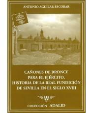CAÑONES DE BRONCE PARA EL EJÉRCITO. HISTORIA DE LA REAL FUNDICIÓN DE SEVILLA EN EL SIGLO XVIII