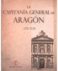 LA CAPITANÍA GENERAL DE ARAGÓN 1711-2011