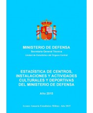 ESTADÍSTICA DE CENTROS, INSTALACIONES Y ACTIVIDADES CULTURALES Y DEPORTIVAS DEL MINISTERIO DE DEFENSA 2015