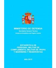 ESTADÍSTICA DEL PERSONAL MILITAR DE COMPLEMENTO, MILITAR DE TROPA Y MARINERÍA Y RESERVISTAS 2015