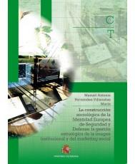 LA CONSTRUCCIÓN SOCIOLÓGICA DE LA IDENTIDAD EUROPEA DE SEGURIDAD Y DEFENSA: LA GESTIÓN ESTRATÉGICA DE LA IMAGEN INSTITUCIONAL Y DEL MARKETING SOCIAL