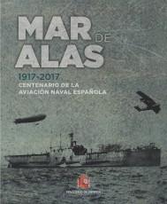 MAR DE ALAS. 1917-2017 CENTENARIO DE LA AVIACIÓN NAVAL ESPAÑOLA