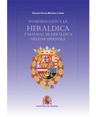 INTRODUCCIÓN A LA HERÁLDICA Y MANUAL DE HERÁLDICA MILITAR ESPAÑOLA