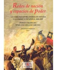 REDES DE NACIÓN Y ESPACIOS DE PODER: LA COMUNIDAD IRLANDESA EN ESPAÑA Y LA AMÉRICA ESPAÑOLA, 1600-1825