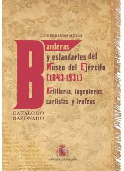 BANDERAS Y ESTANDARTES DEL MUSEO DEL EJÉRCITO 1843-1931. ARTILLERÍA, INGENIEROS, CARLISTAS Y TROFEOS. CATÁLOGO RAZONADO