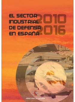 EL SECTOR INDUSTRIAL DE DEFENSA EN ESPAÑA (2010-2016)