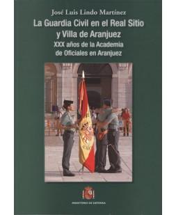 LA GUARDIA CIVIL EN EL REAL SITIO Y VILLA DE ARANJUEZ. 30 AÑOS DE LA ACADEMIA DE OFICIALES DE ARANJUEZ