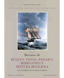 CATÁLOGO DE PINTURAS DEL MUSEO NAVAL. RETRATOS DE BUQUES, VISTAS, PAISAJES, BODEGONES Y PINTURA RELIGIOSA