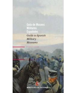 GUÍA DE MUSEOS MILITARES ESPAÑOLES. GUIDE TO SPANISH MILITARY MUSEUMS