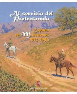 AL SERVICIO DEL PROTECTORADO: ESPAÑA EN MARRUECOS 1912-1956