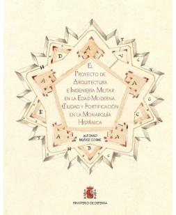 El proyecto de arquitectura e ingeniería militar en la Edad Moderna. Ciudad y fortificación en la monarquía hispánica