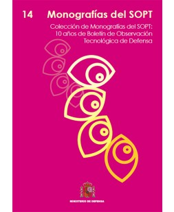 MONOGRAFÍAS DEL SOPT Nº14. 10 AÑOS DE BOLETÍN DE OBSERVACIÓN TECNOLÓGICA DE DEFENSA