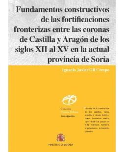 FUNDAMENTOS CONSTRUCTIVOS DE LAS FORTIFICACIONES FRONTERIZAS ENTRE LAS CORONAS DE CASTILLA Y ARAGÓN DE LOS SIGLOS XII AL XV EN LA ACTUAL PROVINCIA DE SORIA