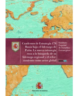 RUSIA BAJO EL LIDERAZGO DE PUTIN. LA NUEVA ESTRATEGIA RUSA A LA BÚSQUEDA DE SU LIDERAZGO REGIONAL Y EL REFORZAMIENTO COMO ACTOR GLOBAL. Nº 178