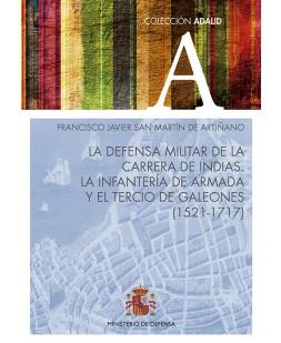 LA DEFENSA MILITAR DE LA CARRERA DE INDIAS. LA INFANTERÍA DE ARMADA Y EL TERCIO DE GALEONES (1521-1717)