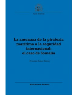 LA AMENAZA DE LA PIRATERÍA MARÍTIMA A LA SEGURIDAD INTERNACIONAL: EL CASO DE SOMALIA