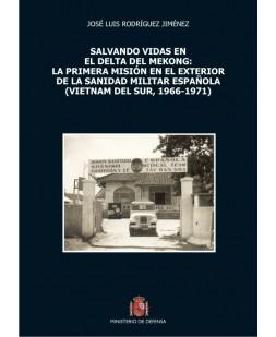SALVANDO VIDAS EN EL DELTA DEL MEKONG: LA PRIMERA MISIÓN EN EL EXTERIOR DE LA SANIDAD MILITAR ESPAÑOLA (VIETNAM DEL SUR, 1966-1971)