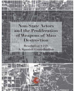 NON STATE ACTORS AND THE PROLIFERATION OF WEAPONS OF MASS DESTRUCTION. RESOLUTION 1540: A SPANISH CONTRIBUTION