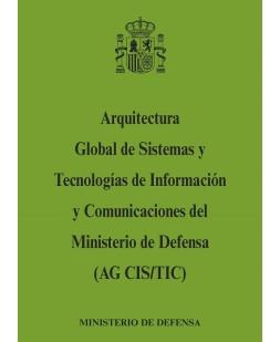 ARQUITECTURA GLOBAL DE SISTEMAS Y TECNOLOGÍAS DE INFORMACIÓN Y COMUNICACIONES DEL MINISTERIO DE DEFENSA (AG CIS/TIC)