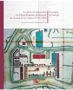 LA SALUD Y LA ENFERMEDAD EN EL REAL HOSPITAL Y ENFERMERÍA DEL ARSENAL DE LA CARRACA. 1756-1956. DOS SIGLOS DE HISTORIA