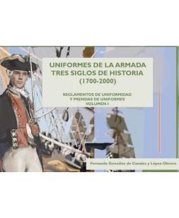 UNIFORMES DE LA ARMADA. TRES SIGLOS DE HISTORIA (1700-2000): REGLAMENTOS DE UNIFORMIDAD Y PRENDAS DE UNIFORMES. VOL. I