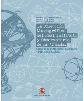 La colección museográfica del Real Instituto y Observatorio de la Armada. Catálogo de instrumentos científicos y patrimonio cultural