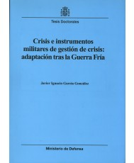 CRISIS E INSTRUMENTOS MILITARES DE GESTIÓN DE CRISIS: ADAPTACIÓN TRAS LA GUERRA FRÍA