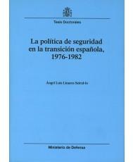 LA POLÍTICA DE SEGURIDAD EN LA TRANSICIÓN ESPAÑOLA, 1976-1982