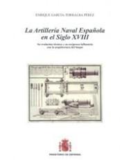 ARTILLERÍA NAVAL ESPAÑOLA EN EL SIGLO XVIII: SU EVOLUCIÓN TÉCNICA Y SU RECÍPROCA INFLUENCIA CON LA ARQUITECTURA DEL BUQUE, LA