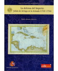 LA DEFENSA DEL IMPERIO. JULIÁN DE ARRIAGA EN LA ARMADA (1700-1754)