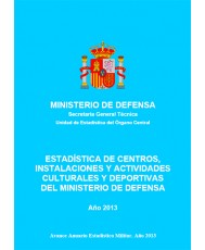 ESTADÍSTICA DE CENTROS, INSTALACIONES Y ACTIVIDADES CULTURALES Y DEPORTIVAS DEL MINISTERIO DE DEFENSA 2013