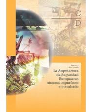 LA ARQUITECTURA DE SEGURIDAD EUROPEA: UN SISTEMA IMPERFECTO E INACABADO