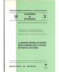 INDUSTRIA ESPAÑOLA DE INTERÉS PARA LA DEFENSA ANTE LA ENTRADA EN VIGOR DEL ACTA ÚNICA, LA
