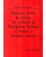 DISCURSO SOBRE LA FORMA DE REDUCIR LA DISCIPLINA MILITAR A MEJOR Y ANTIGUO ESTADO