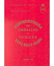 REGISTRO-MATRÍCULA DE CABALLOS Y YEGUAS DE PURA RAZA ÁRABE. Tomo XL